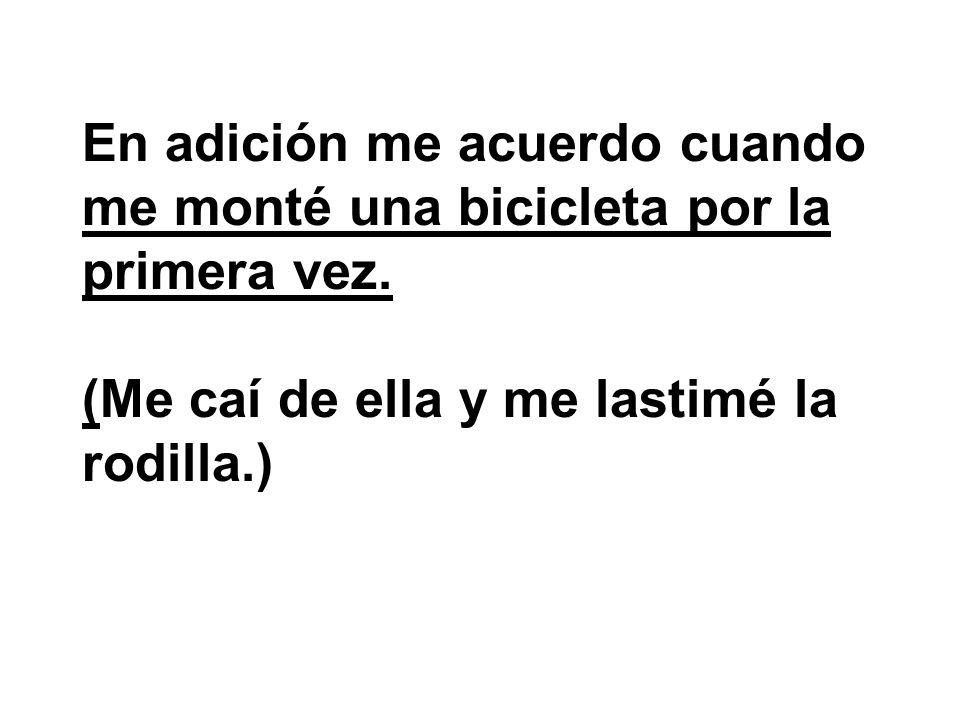 En adición me acuerdo cuando me monté una bicicleta por la primera vez