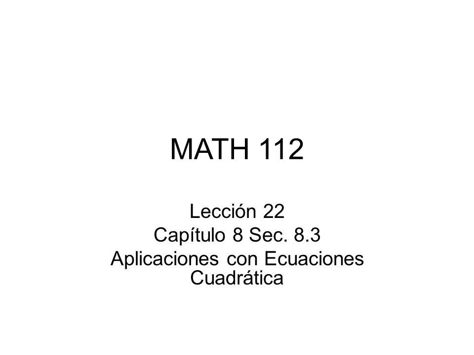 Lección 22 Capítulo 8 Sec. 8.3 Aplicaciones con Ecuaciones Cuadrática