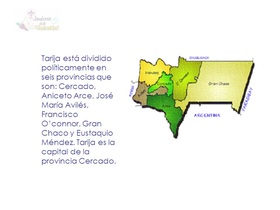 Tarija está dividido políticamente en seis provincias que son: Cercado, Aniceto Arce, José María Avilés, Francisco O'connor, Gran Chaco y Eustaquio Méndez.