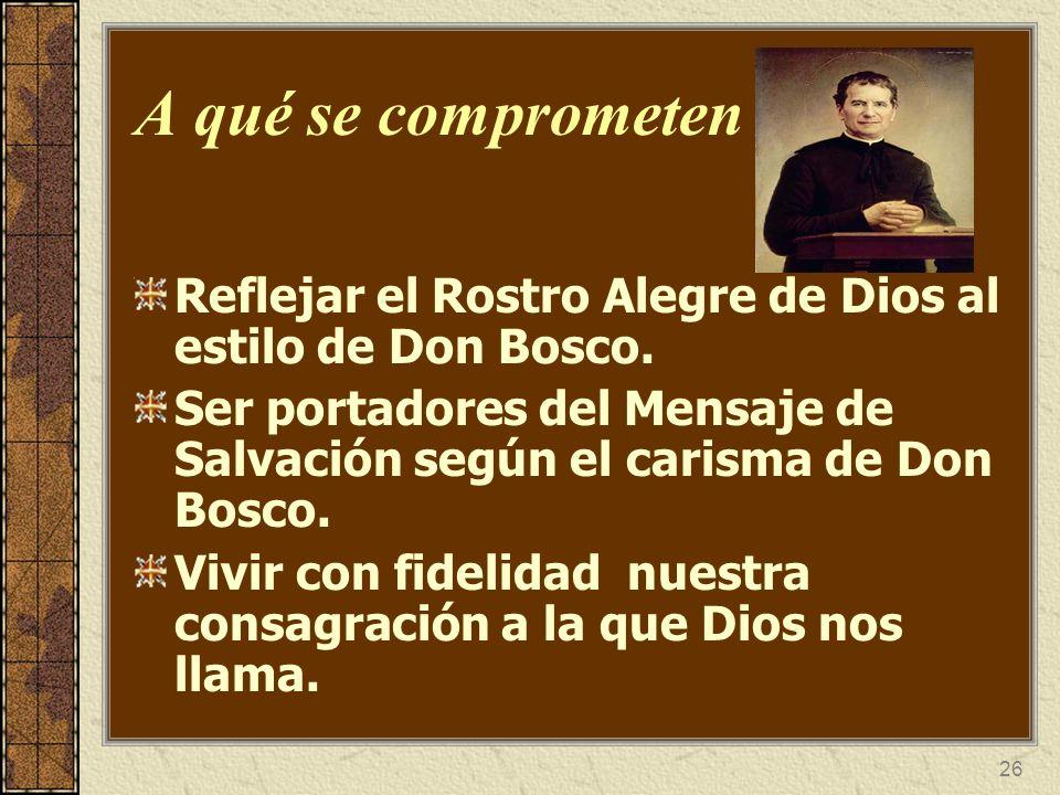A qué se comprometenReflejar el Rostro Alegre de Dios al estilo de Don Bosco. Ser portadores del Mensaje de Salvación según el carisma de Don Bosco.