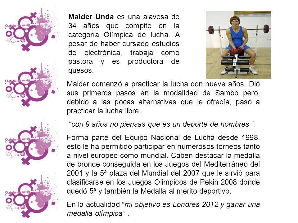 Maider Unda es una alavesa de 34 años que compite en la categoría Olímpica de lucha. A pesar de haber cursado estudios de electrónica, trabaja como pastora y es productora de quesos.