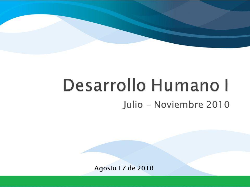 Desarrollo Humano I Julio – Noviembre 2010 Agosto 17 de 2010