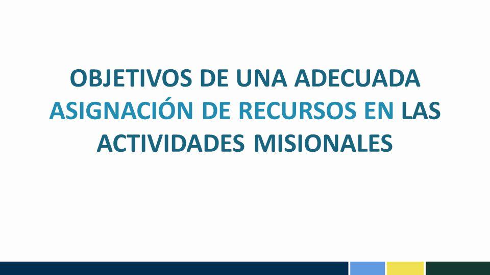 OBJETIVOS DE UNA ADECUADA ASIGNACIÓN DE RECURSOS EN LAS ACTIVIDADES MISIONALES