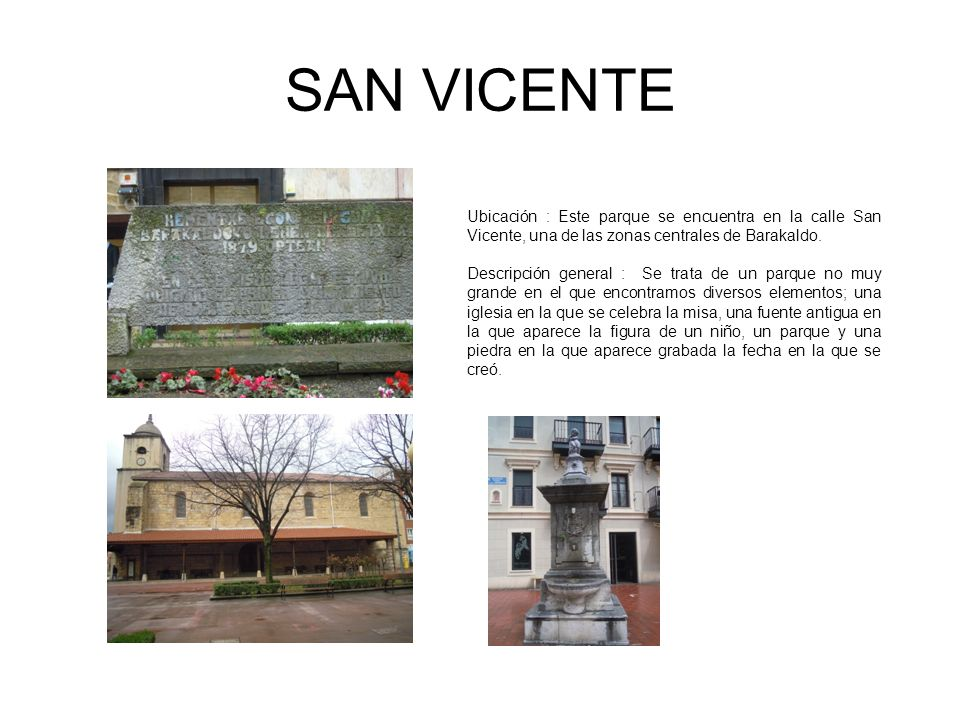 SAN VICENTE Ubicación : Este parque se encuentra en la calle San Vicente, una de las zonas centrales de Barakaldo.