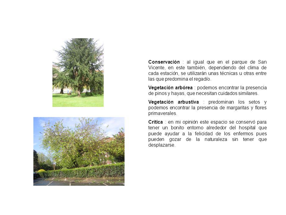 Conservación : al igual que en el parque de San Vicente, en este también, dependiendo del clima de cada estación, se utilizarán unas técnicas u otras entre las que predomina el regadío.