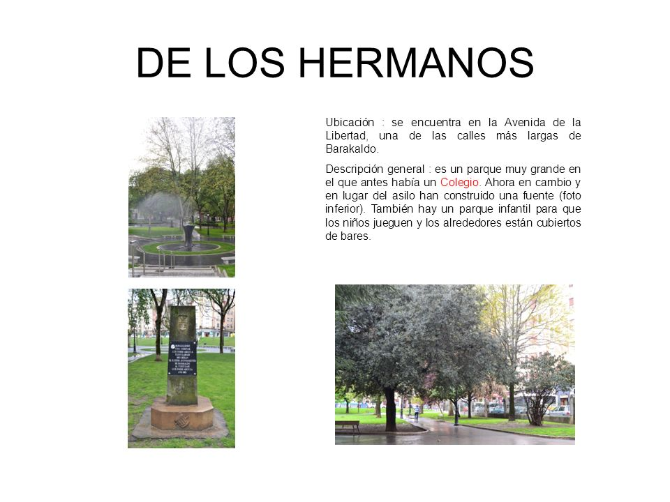DE LOS HERMANOS Ubicación : se encuentra en la Avenida de la Libertad, una de las calles más largas de Barakaldo.