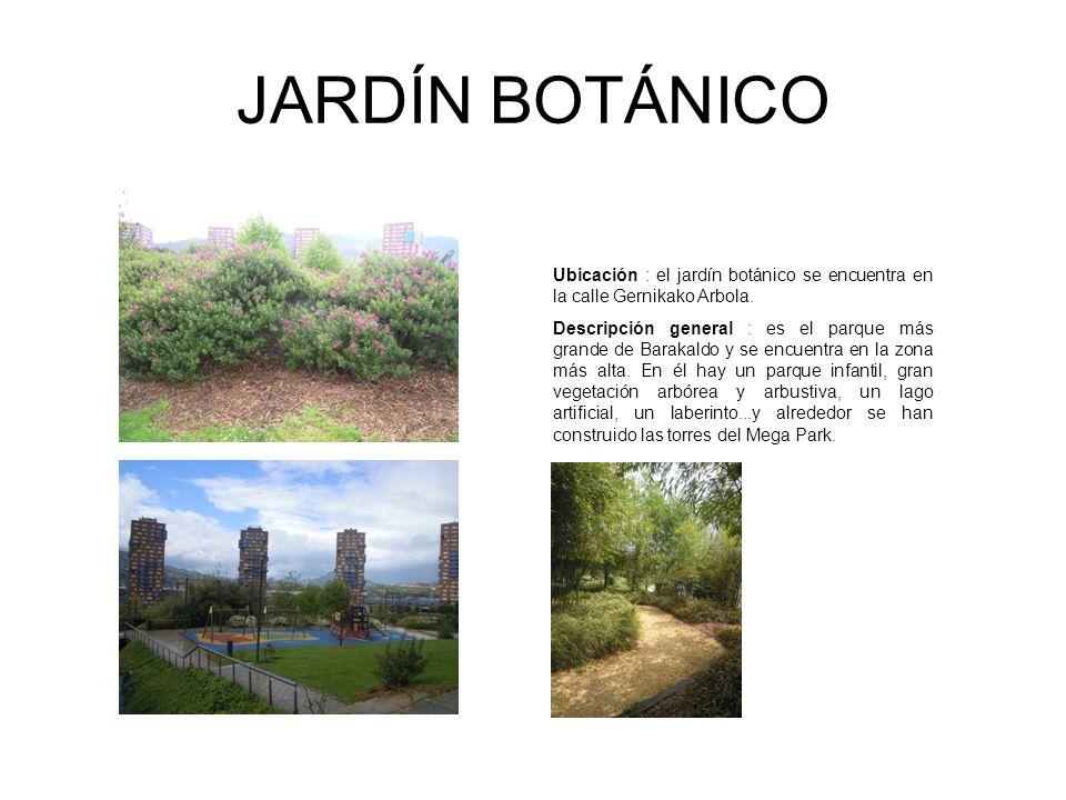 JARDÍN BOTÁNICO Ubicación : el jardín botánico se encuentra en la calle Gernikako Arbola.