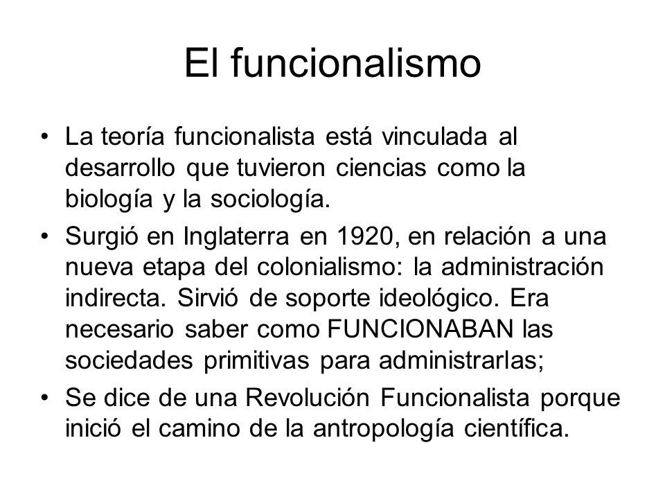 El funcionalismo La teoría funcionalista está vinculada al desarrollo que tuvieron ciencias como la biología y la sociología.
