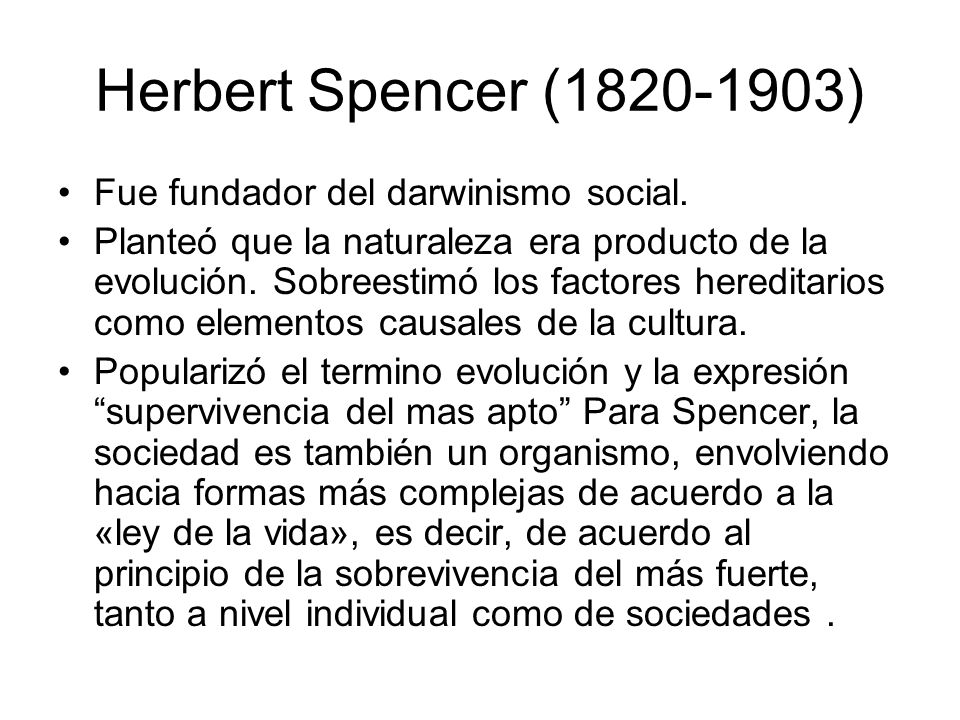 Herbert Spencer (1820-1903) Fue fundador del darwinismo social.