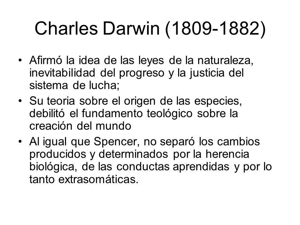 Charles Darwin (1809-1882) Afirmó la idea de las leyes de la naturaleza, inevitabilidad del progreso y la justicia del sistema de lucha;