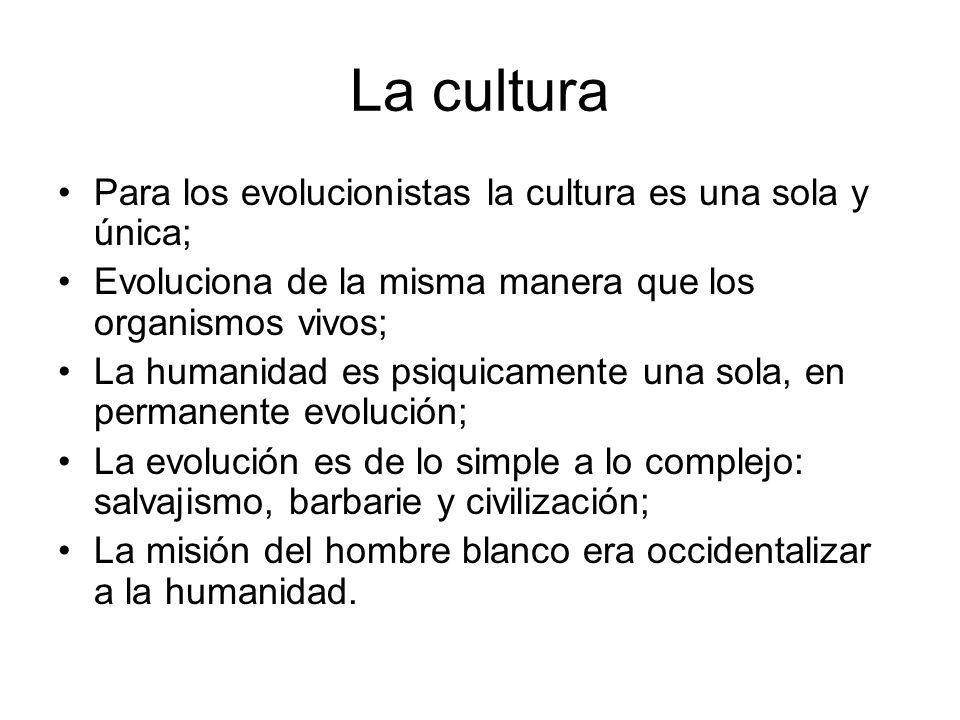 La cultura Para los evolucionistas la cultura es una sola y única;