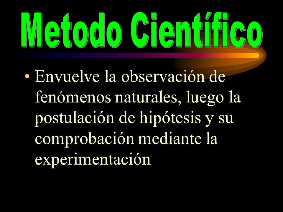 Metodo Científico Envuelve la observación de fenómenos naturales, luego la postulación de hipótesis y su comprobación mediante la experimentación.