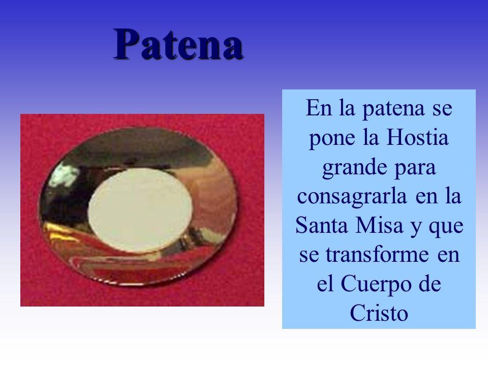 PatenaEn la patena se pone la Hostia grande para consagrarla en la Santa Misa y que se transforme en el Cuerpo de Cristo.