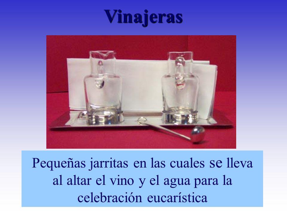 VinajerasPequeñas jarritas en las cuales se lleva al altar el vino y el agua para la celebración eucarística.