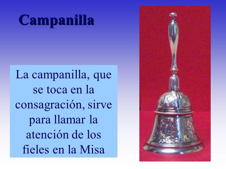 Campanilla La campanilla, que se toca en la consagración, sirve para llamar la atención de los fieles en la Misa.