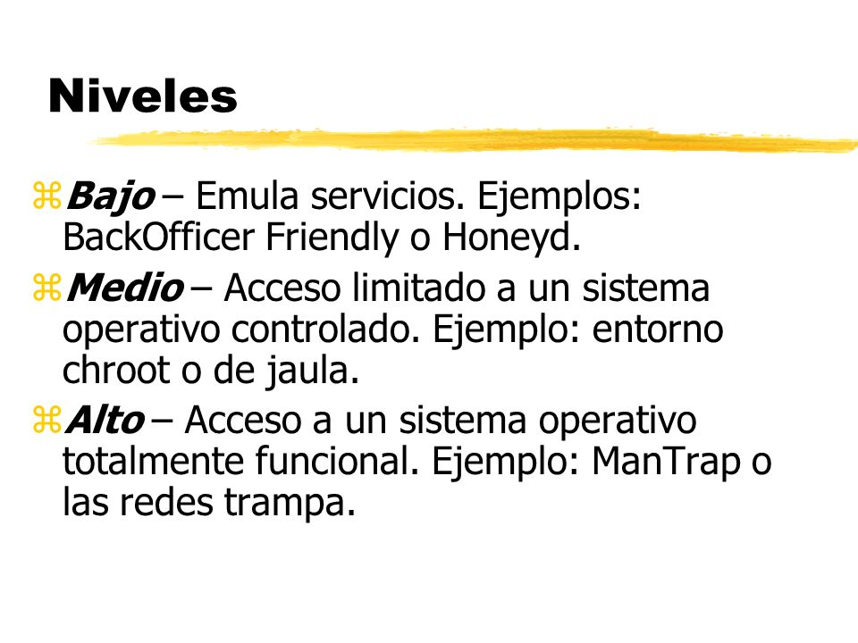NivelesBajo – Emula servicios. Ejemplos: BackOfficer Friendly o Honeyd.