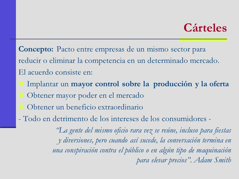 Cárteles Concepto: Pacto entre empresas de un mismo sector para