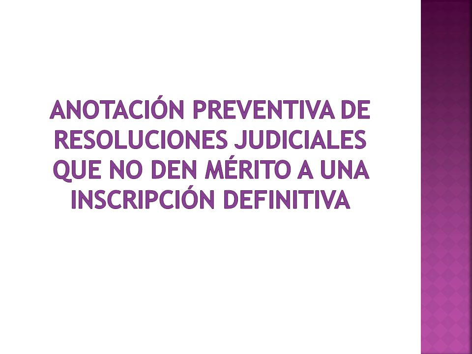 anotación preventiva DE RESOLUCIONES JUDICIALES QUE NO DEN MÉRITO A UNA INSCRIPCIÓN DEFINITIVA