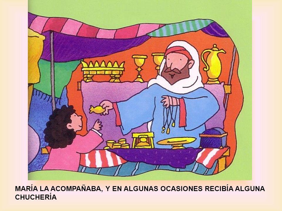 MARÍA LA ACOMPAÑABA, Y EN ALGUNAS OCASIONES RECIBÍA ALGUNA CHUCHERÍA