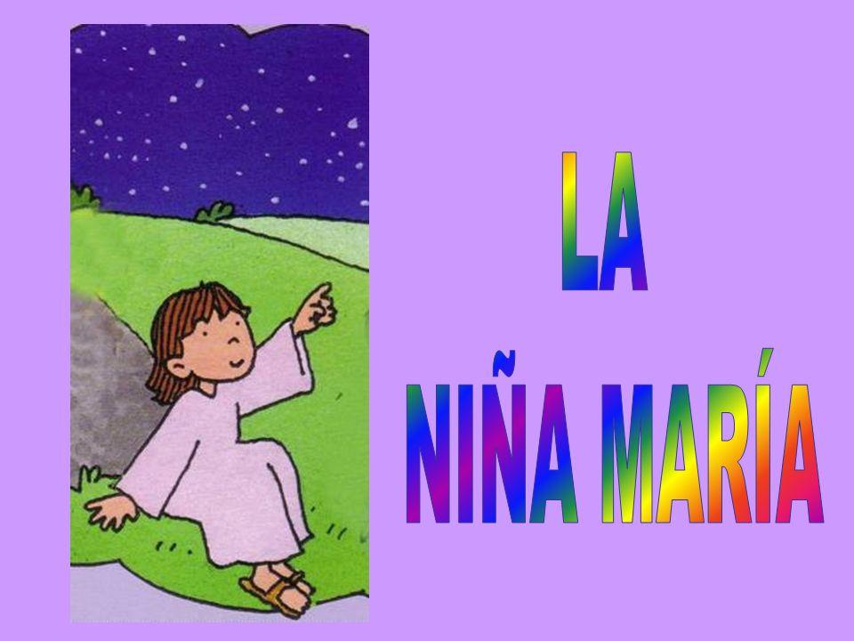 LA NIÑA MARÍA María también fue niña como nosotros.