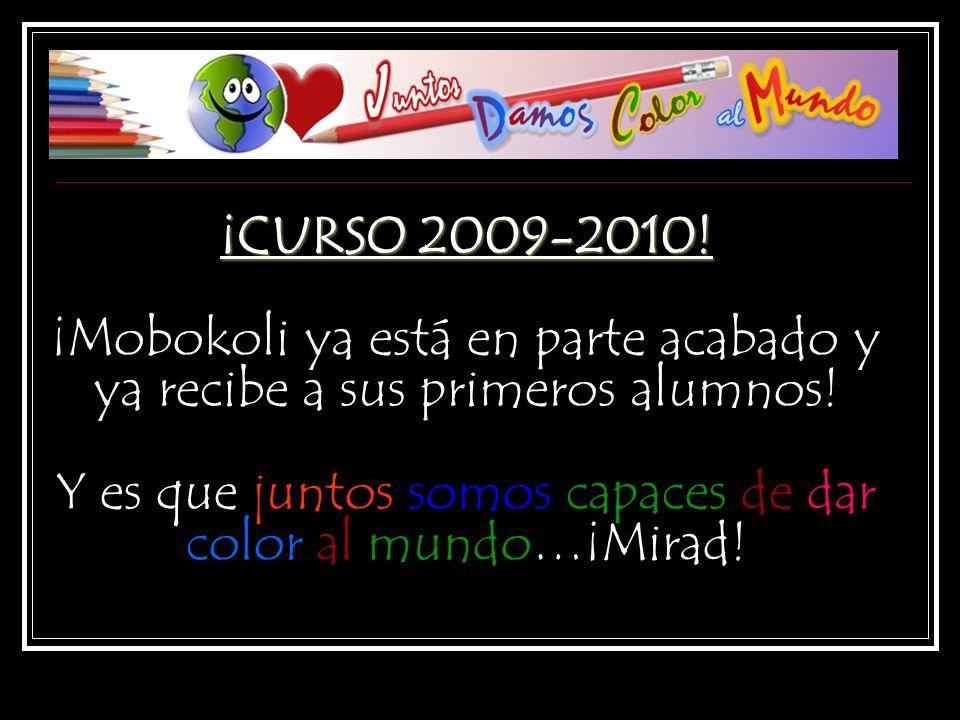 ¡CURSO 2009-2010. ¡Mobokoli ya está en parte acabado y ya recibe a sus primeros alumnos.
