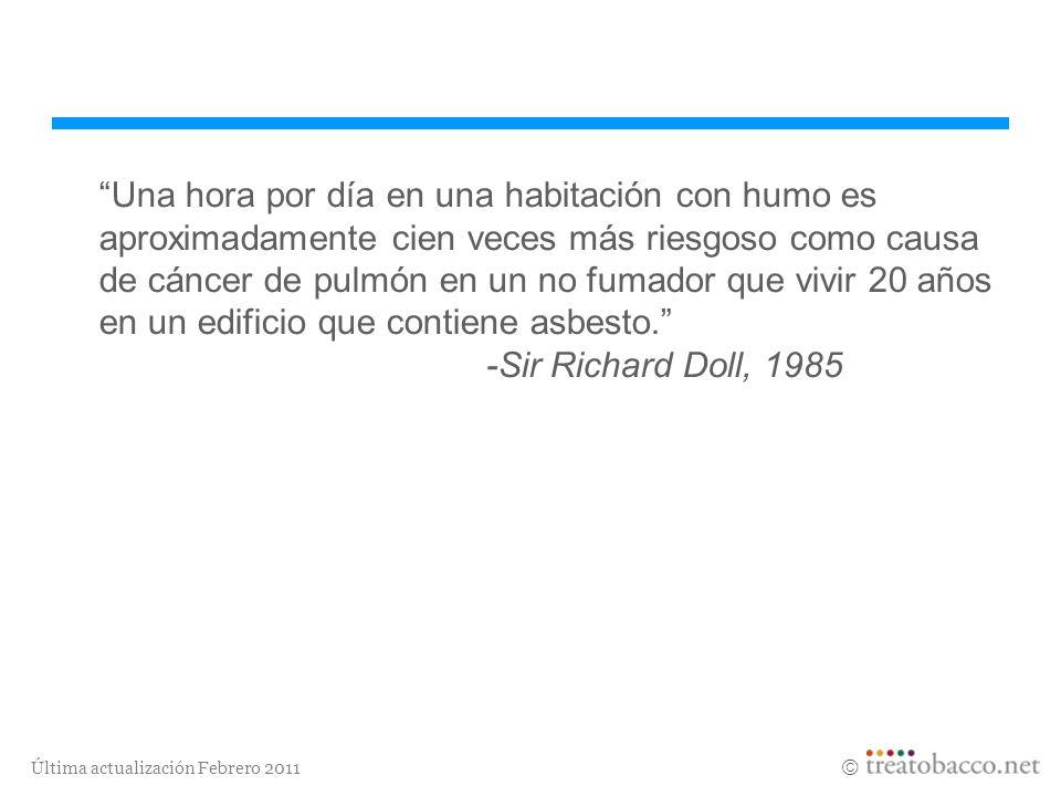 Una hora por día en una habitación con humo es aproximadamente cien veces más riesgoso como causa de cáncer de pulmón en un no fumador que vivir 20 años en un edificio que contiene asbesto. -Sir Richard Doll, 1985