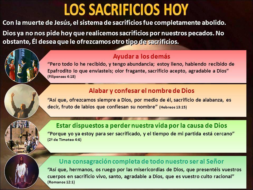 LOS SACRIFICIOS HOY Con la muerte de Jesús, el sistema de sacrificios fue completamente abolido.