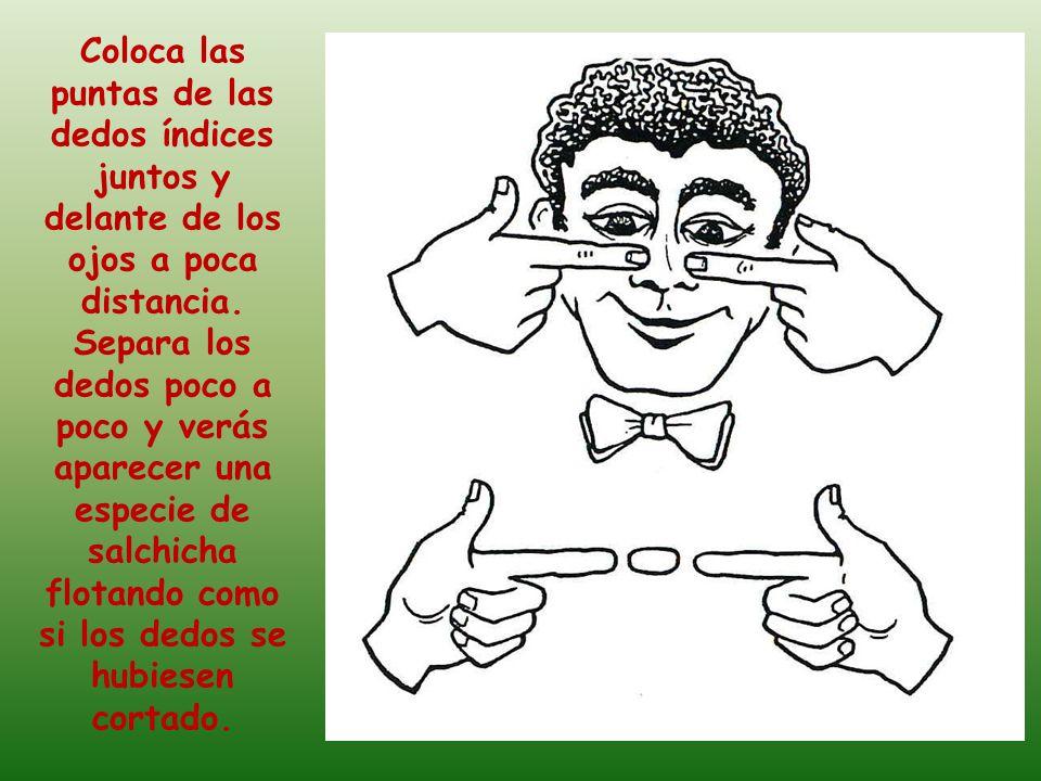 Coloca las puntas de las dedos índices juntos y delante de los ojos a poca distancia.