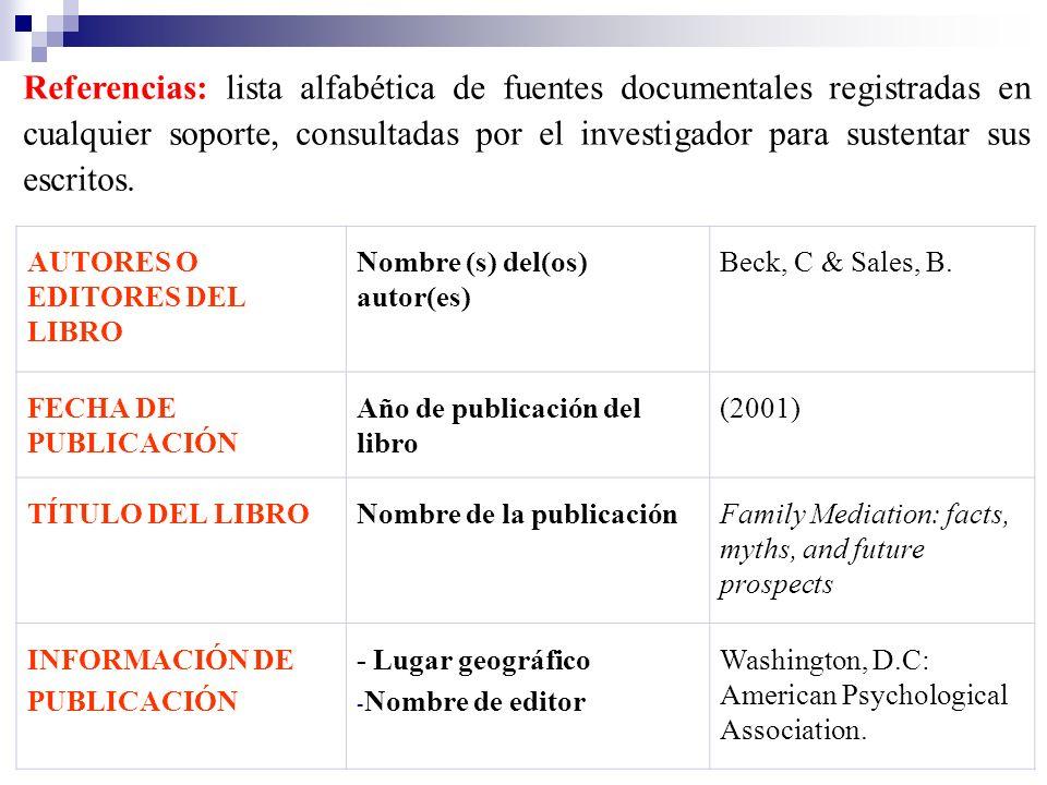 Referencias: lista alfabética de fuentes documentales registradas en cualquier soporte, consultadas por el investigador para sustentar sus escritos.