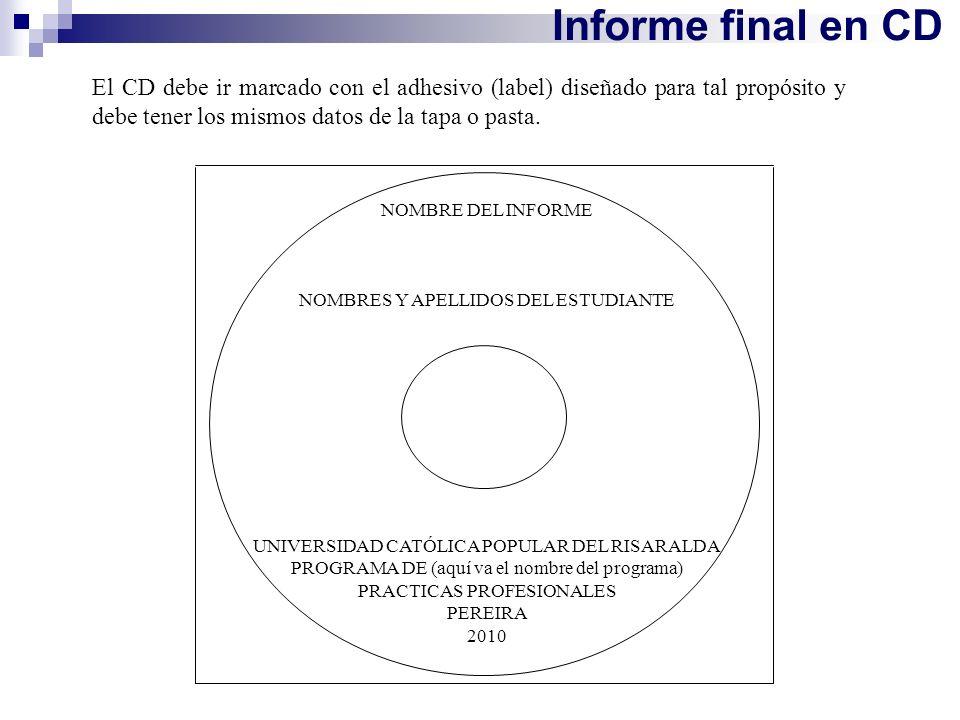 Informe final en CD El CD debe ir marcado con el adhesivo (label) diseñado para tal propósito y debe tener los mismos datos de la tapa o pasta.