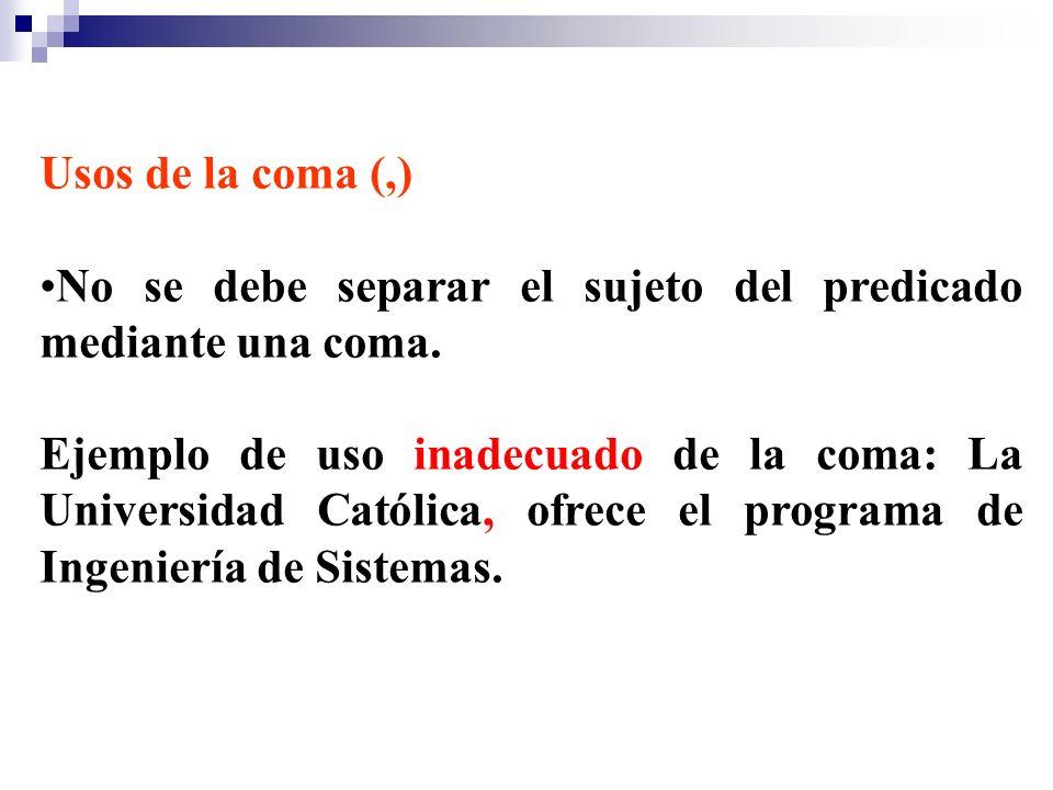 Usos de la coma (,)No se debe separar el sujeto del predicado mediante una coma.