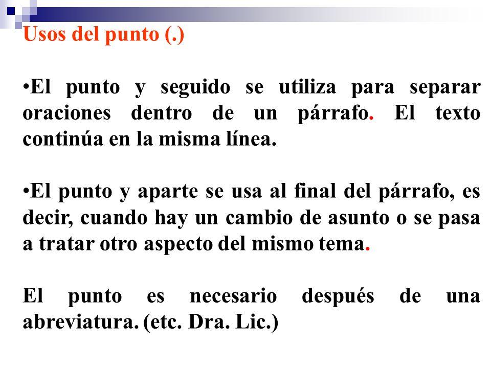 Usos del punto (.)El punto y seguido se utiliza para separar oraciones dentro de un párrafo. El texto continúa en la misma línea.