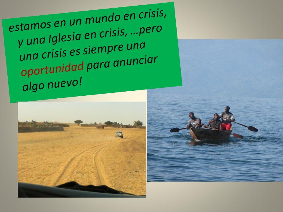 estamos en un mundo en crisis, y una Iglesia en crisis, …pero una crisis es siempre una oportunidad para anunciar algo nuevo!