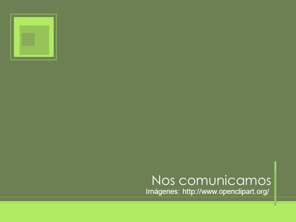 Nos comunicamos Imágenes: http://www.openclipart.org/ 14 14 14