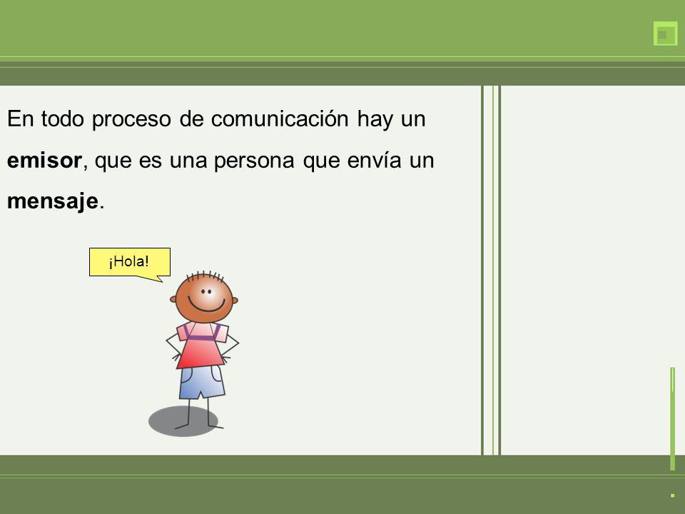 En todo proceso de comunicación hay un emisor, que es una persona que envía un mensaje.