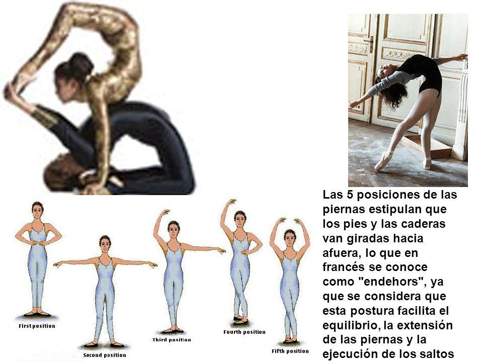 Las 5 posiciones de las piernas estipulan que los pies y las caderas van giradas hacia afuera, lo que en francés se conoce como endehors , ya que se considera que esta postura facilita el equilibrio, la extensión de las piernas y la ejecución de los saltos