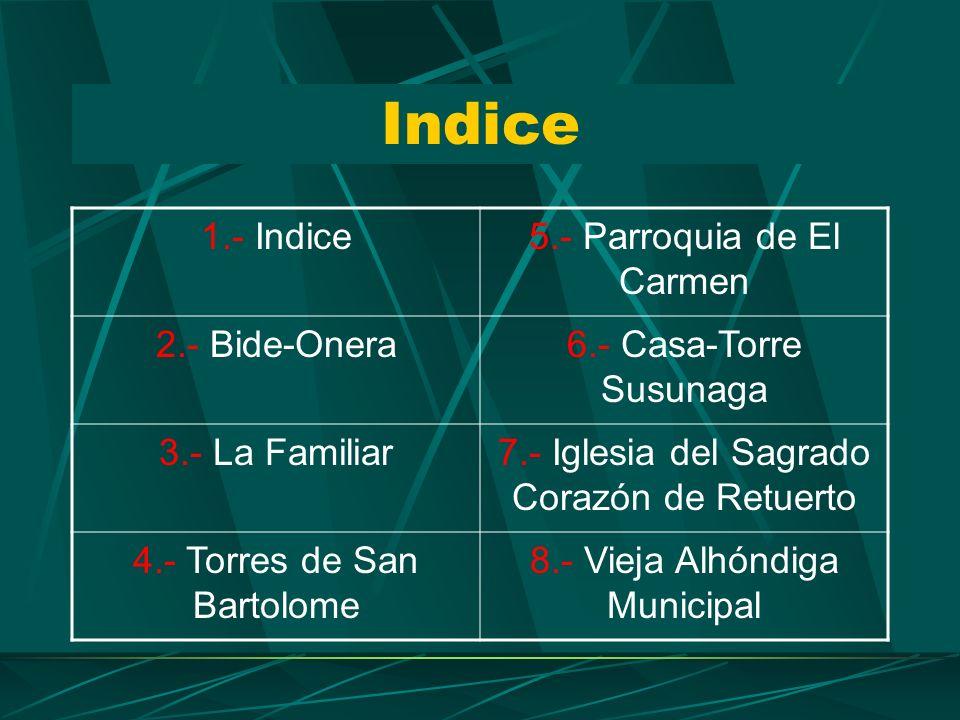 Indice 1.- Indice 5.- Parroquia de El Carmen 2.- Bide-Onera