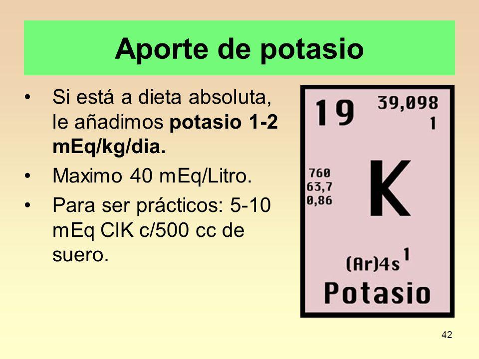 Aporte de potasio Si está a dieta absoluta, le añadimos potasio 1-2 mEq/kg/dia. Maximo 40 mEq/Litro.