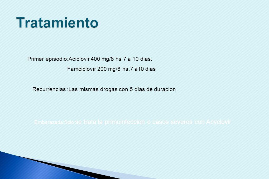 Tratamiento Primer episodio:Aciclovir 400 mg/8 hs 7 a 10 dias.