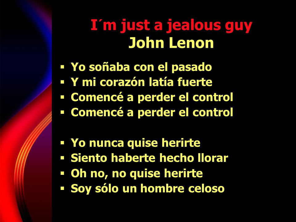 I´m just a jealous guy John Lenon