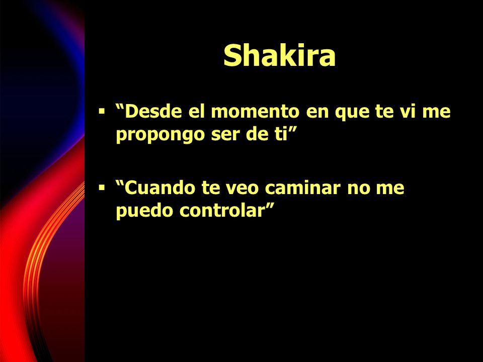 Shakira Desde el momento en que te vi me propongo ser de ti