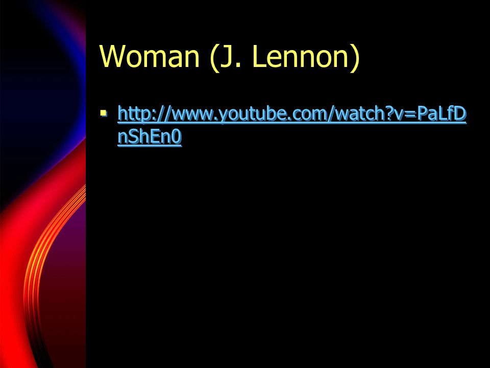 Woman (J. Lennon) http://www.youtube.com/watch v=PaLfDnShEn0