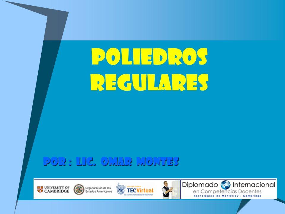 POLIEDROS REGULARES POR : LIC. OMAR Montes