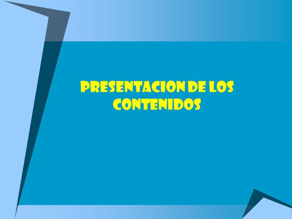 PRESENTACION DE LOS CONTENIDOS