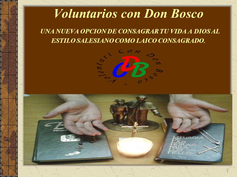 Voluntarios con Don Bosco UNA NUEVA OPCION DE CONSAGRAR TU VIDA A DIOS AL ESTILO SALESIANO COMO LAICO CONSAGRADO.
