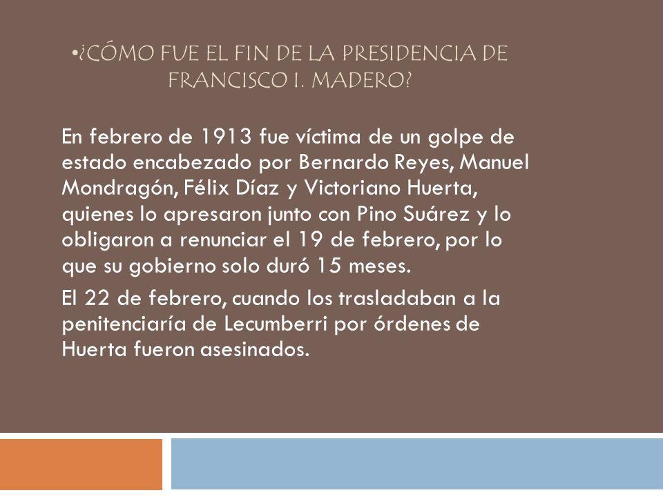 ¿Cómo fue el fin de la presidencia de Francisco I. Madero