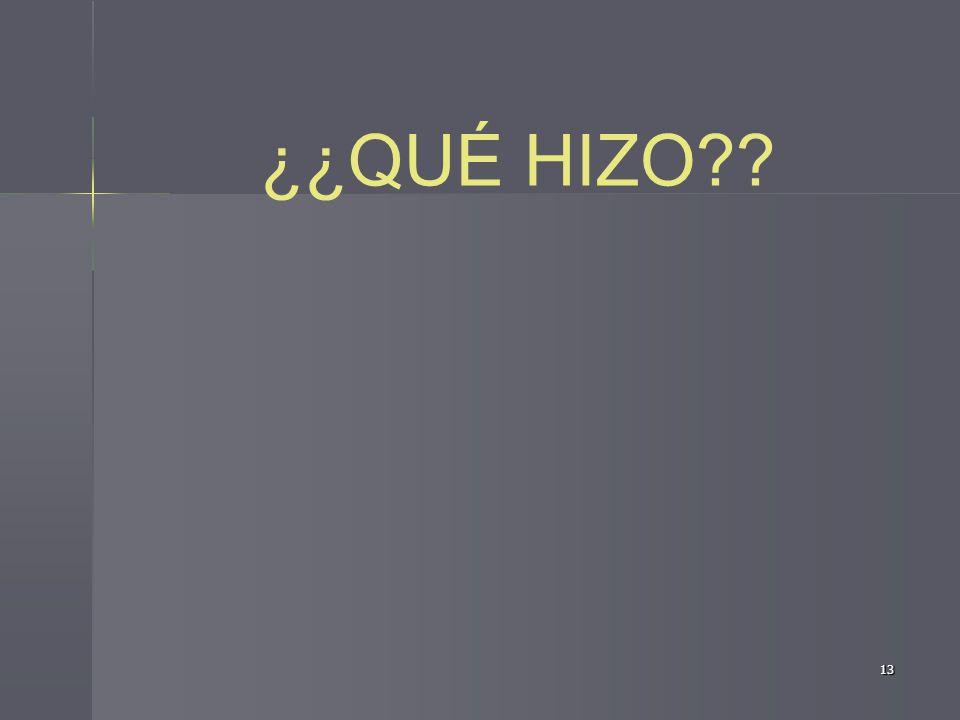 ¿¿QUÉ HIZO 13