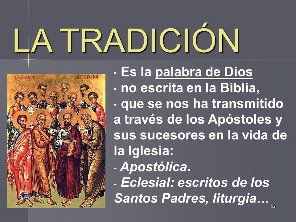 LA TRADICIÓN Es la palabra de Dios no escrita en la Biblia,