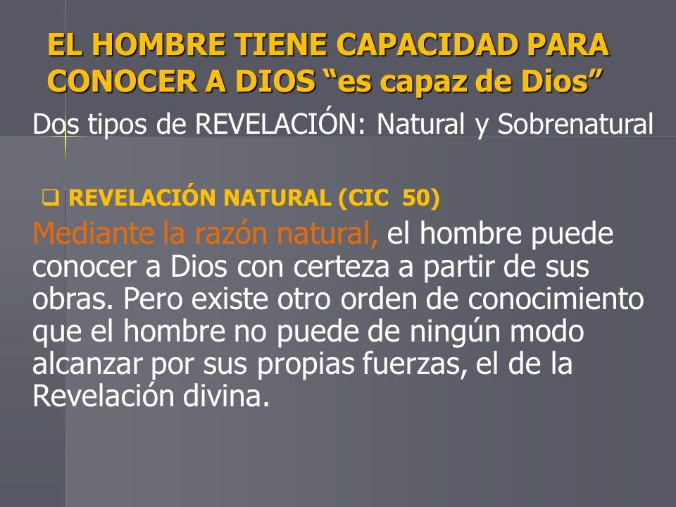 EL HOMBRE TIENE CAPACIDAD PARA CONOCER A DIOS es capaz de Dios